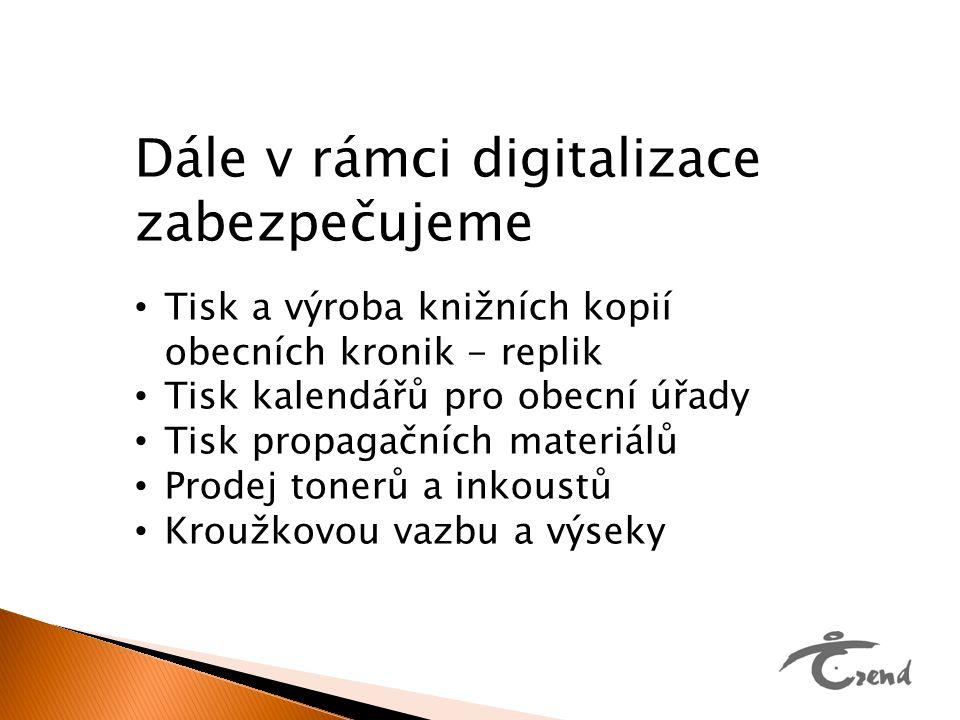 Dále v rámci digitalizace zabezpečujeme Tisk a výroba knižních kopií obecních kronik - replik Tisk kalendářů pro obecní úřady Tisk propagačních materi