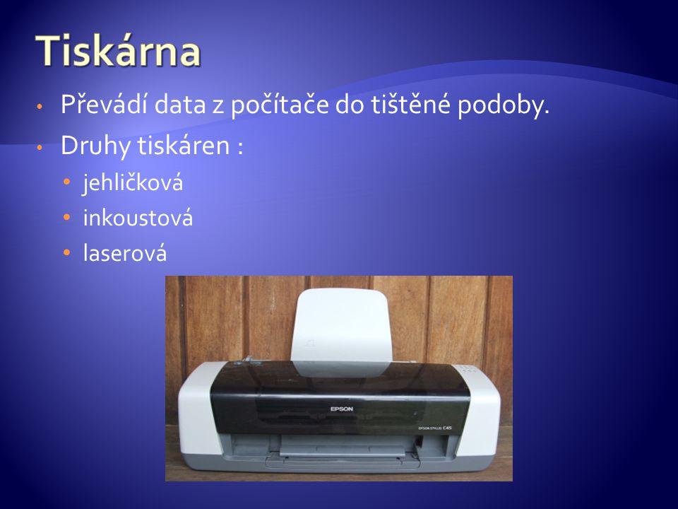 Převádí data z počítače do tištěné podoby. Druhy tiskáren : jehličková inkoustová laserová