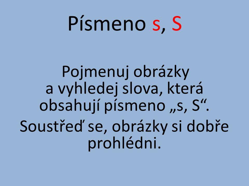 """Písmeno s, S Pojmenuj obrázky a vyhledej slova, která obsahují písmeno """"s, S ."""