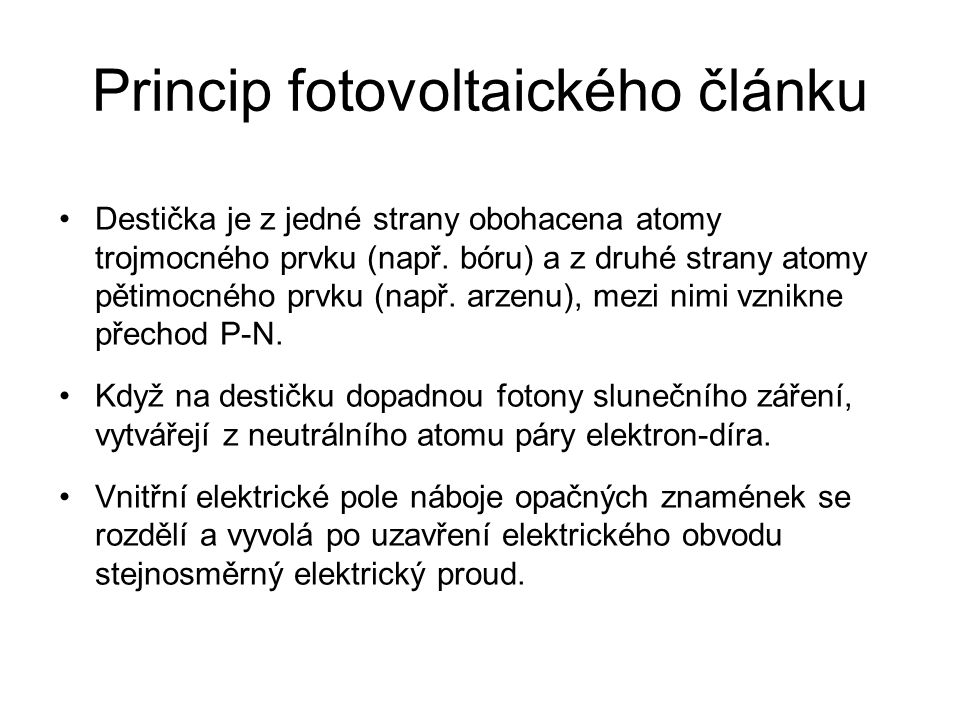 Princip fotovoltaického článku Destička je z jedné strany obohacena atomy trojmocného prvku (např. bóru) a z druhé strany atomy pětimocného prvku (nap