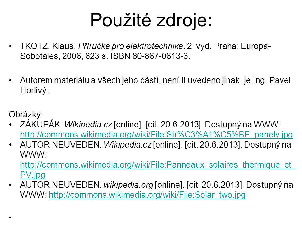 Použité zdroje: TKOTZ, Klaus. Příručka pro elektrotechnika. 2. vyd. Praha: Europa- Sobotáles, 2006, 623 s. ISBN 80-867-0613-3. Autorem materiálu a vše