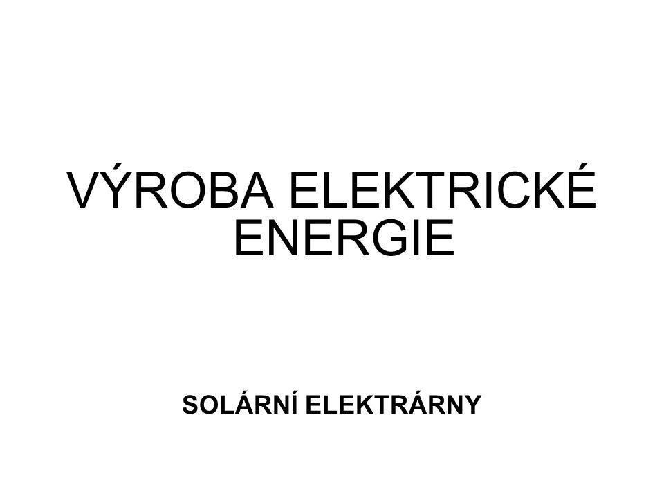 Solární elektrárny Sluneční elektrárny využívají energii slunečního záření, kterou přeměňují na energii elektrickou.