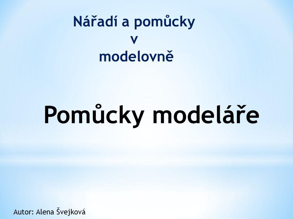 Nářadí a pomůcky v modelovně Autor: Alena Švejková Pomůcky modeláře