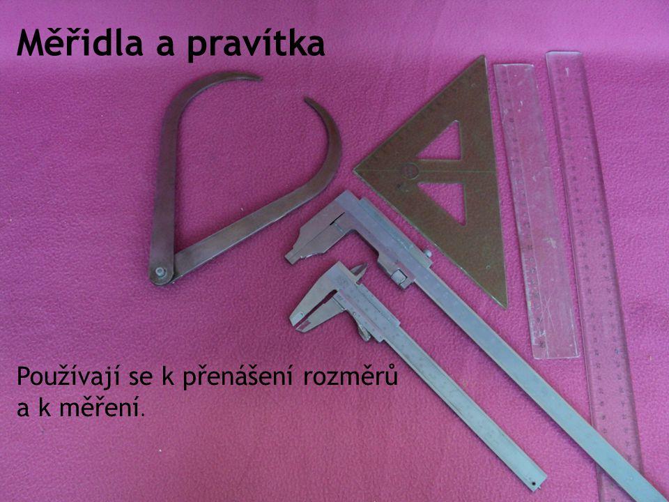 Měřidla a pravítka Používají se k přenášení rozměrů a k měření.