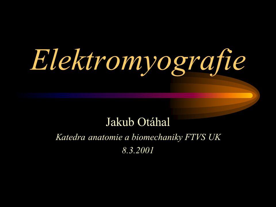 Elektromyografie Jakub Otáhal Katedra anatomie a biomechaniky FTVS UK 8.3.2001