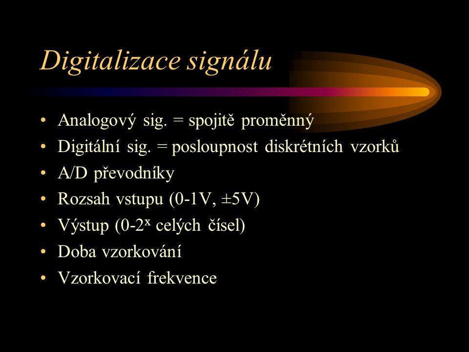Digitalizace signálu Analogový sig. = spojitě proměnný Digitální sig. = posloupnost diskrétních vzorků A/D převodníky Rozsah vstupu (0-1V, ±5V) Výstup