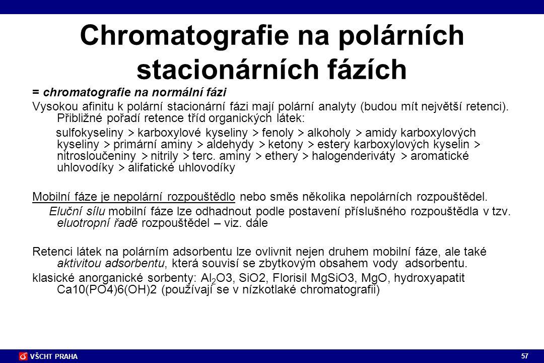 57 VŠCHT PRAHA Chromatografie na polárních stacionárních fázích = chromatografie na normální fázi Vysokou afinitu k polární stacionární fázi mají polá