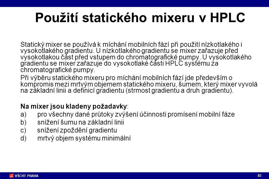 83 VŠCHT PRAHA Použití statického mixeru v HPLC Statický mixer se používá k míchání mobilních fází při použití nízkotlakého i vysokotlakého gradientu.