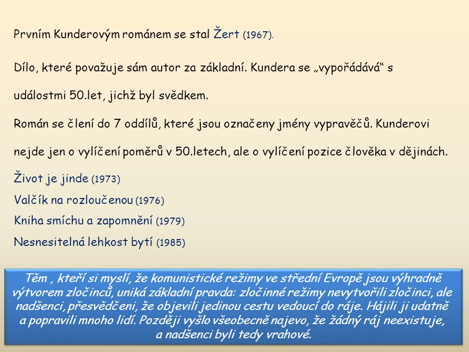 Prvním Kunderovým románem se stal Žert (1967). Dílo, které považuje sám autor za základní.