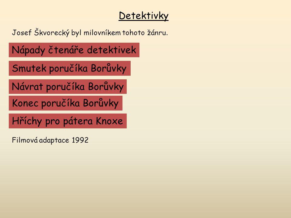 Detektivky Josef Škvorecký byl milovníkem tohoto žánru. Nápady čtenáře detektivek Smutek poručíka Borůvky Návrat poručíka Borůvky Konec poručíka Borův