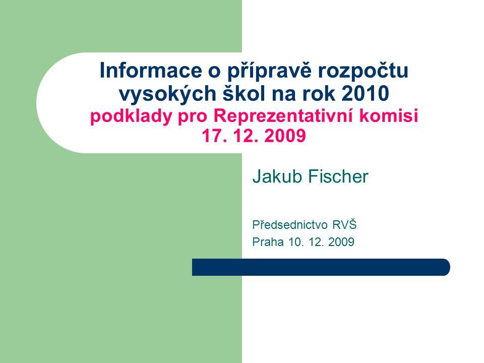 Informace o přípravě rozpočtu vysokých škol na rok 2010 podklady pro Reprezentativní komisi 17. 12. 2009 Jakub Fischer Předsednictvo RVŠ Praha 10. 12.