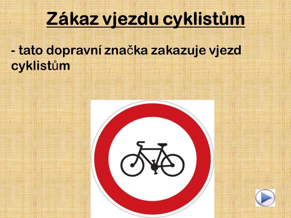 Zákaz vjezdu cyklist ů m - tato dopravní zna č ka zakazuje vjezd cyklist ů m