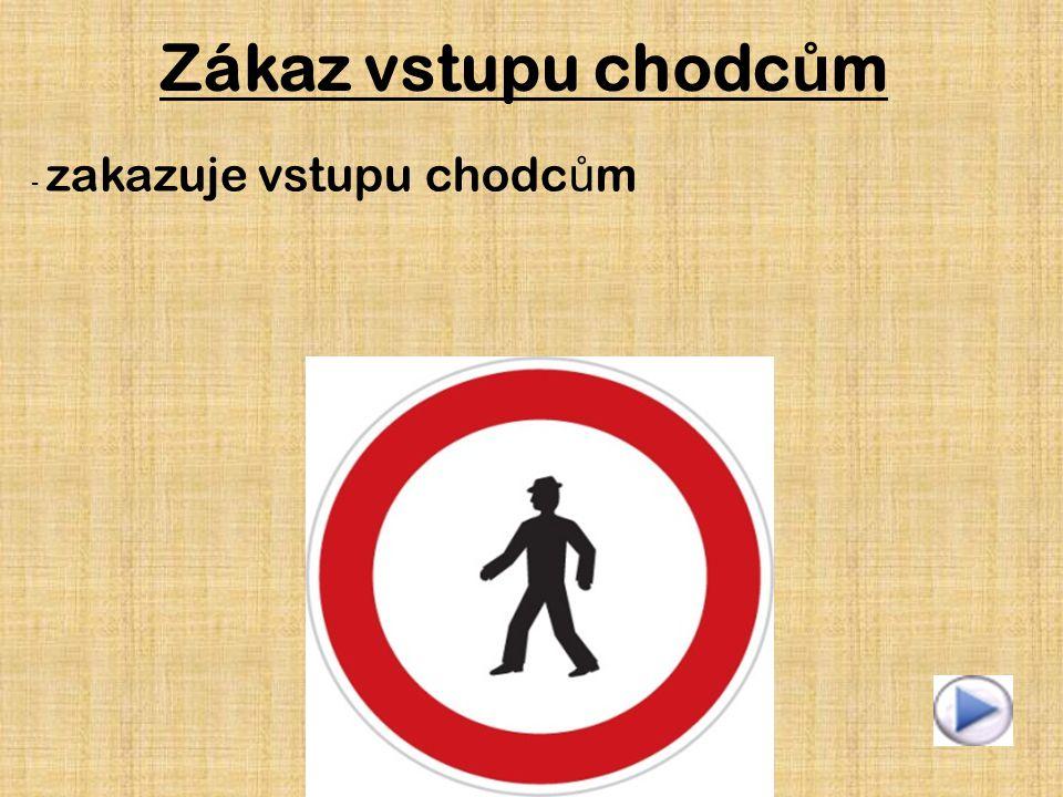 Zákaz vstupu chodc ů m - zakazuje vstupu chodc ů m