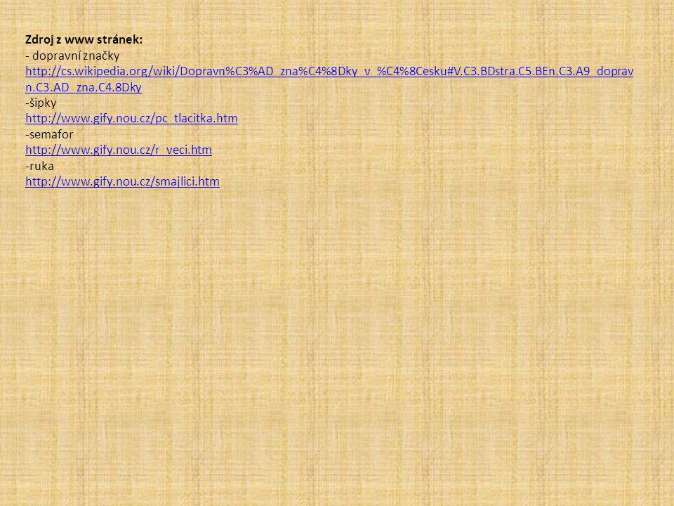 Zdroj z www stránek: - dopravní značky http://cs.wikipedia.org/wiki/Dopravn%C3%AD_zna%C4%8Dky_v_%C4%8Cesku#V.C3.BDstra.C5.BEn.C3.A9_doprav n.C3.AD_zna
