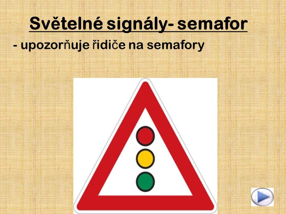 Sv ě telné signály- semafor - upozor ň uje ř idi č e na semafory