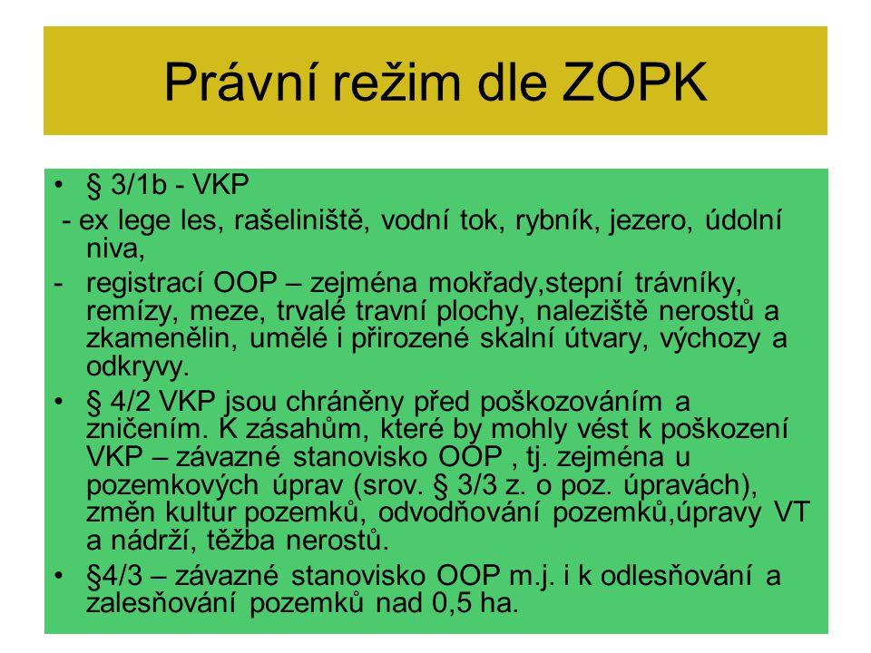 Právní režim dle ZOPK § 3/1b - VKP - ex lege les, rašeliniště, vodní tok, rybník, jezero, údolní niva, -registrací OOP – zejména mokřady,stepní trávní