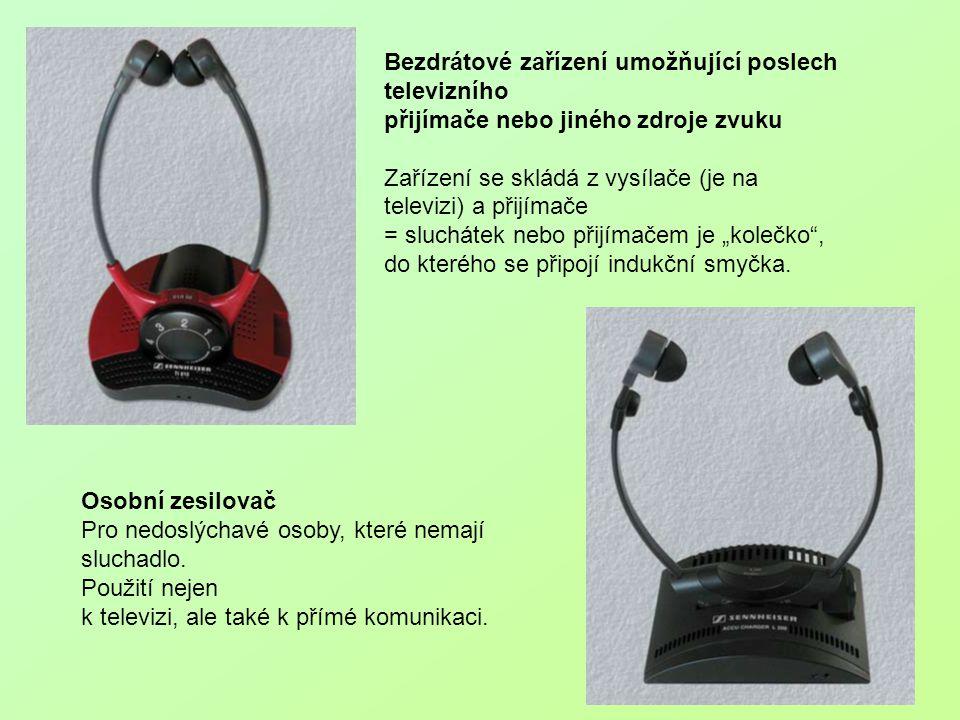 Bezdrátové zařízení umožňující poslech televizního přijímače nebo jiného zdroje zvuku Zařízení se skládá z vysílače (je na televizi) a přijímače = slu