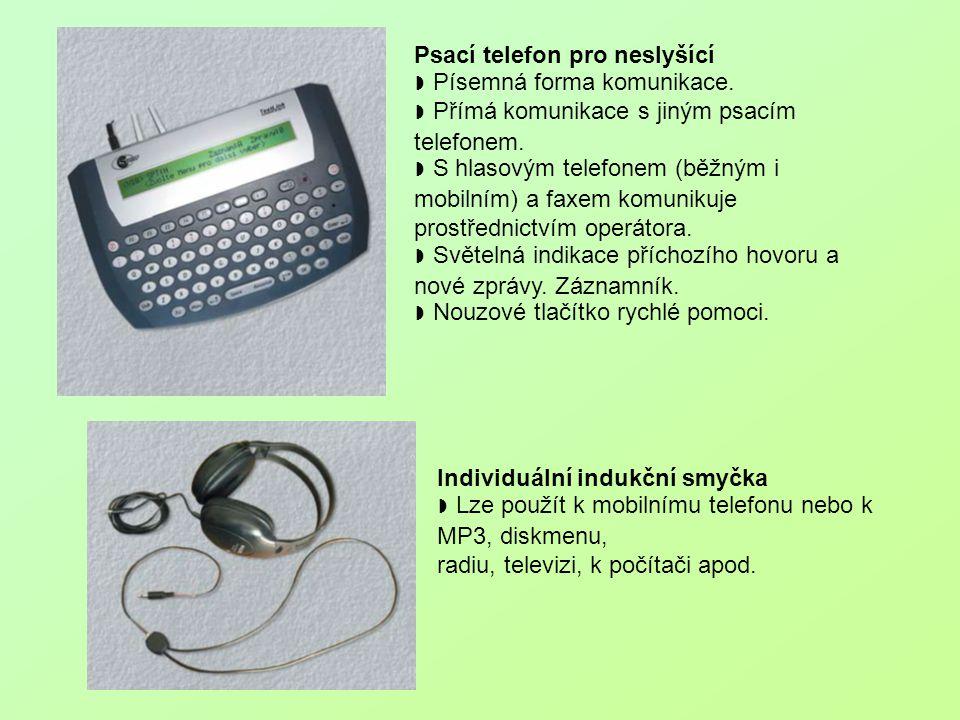 Psací telefon pro neslyšící ◗ Písemná forma komunikace. ◗ Přímá komunikace s jiným psacím telefonem. ◗ S hlasovým telefonem (běžným i mobilním) a faxe