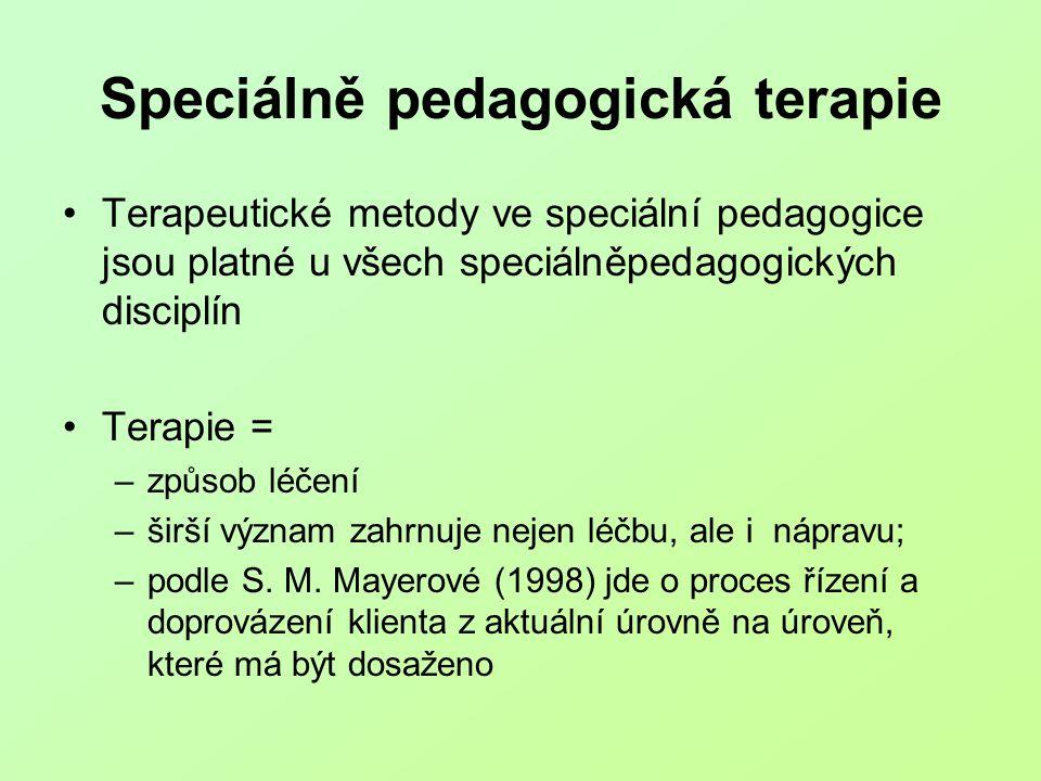 Speciálně pedagogická terapie Terapeutické metody ve speciální pedagogice jsou platné u všech speciálněpedagogických disciplín Terapie = –způsob léčen