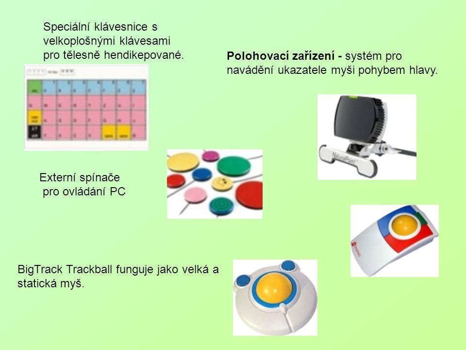 Speciální klávesnice s velkoplošnými klávesami pro tělesně hendikepované. BigTrack Trackball funguje jako velká a statická myš. Externí spínače pro ov