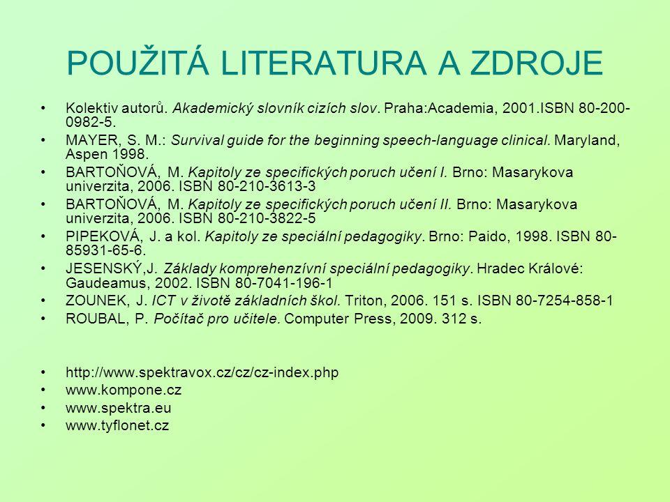 POUŽITÁ LITERATURA A ZDROJE Kolektiv autorů. Akademický slovník cizích slov. Praha:Academia, 2001.ISBN 80-200- 0982-5. MAYER, S. M.: Survival guide fo