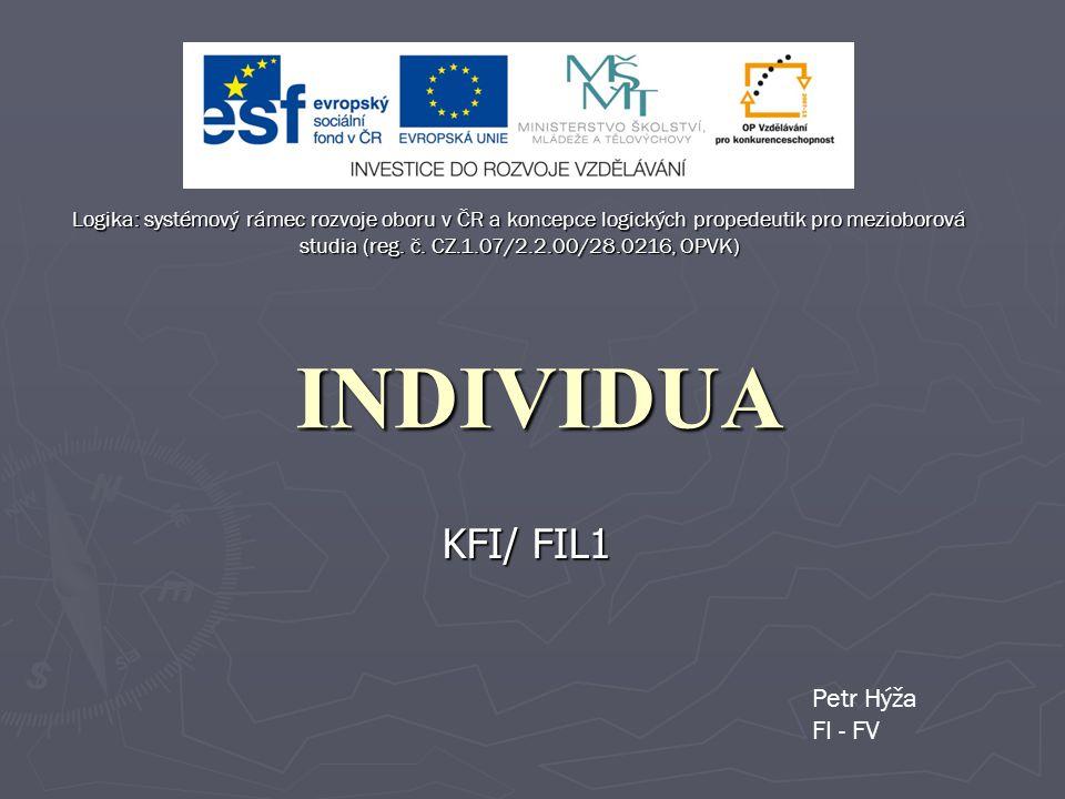 INDIVIDUA KFI/ FIL1 Petr Hýža FI - FV Logika: systémový rámec rozvoje oboru v ČR a koncepce logických propedeutik pro mezioborová studia (reg. č. CZ.1
