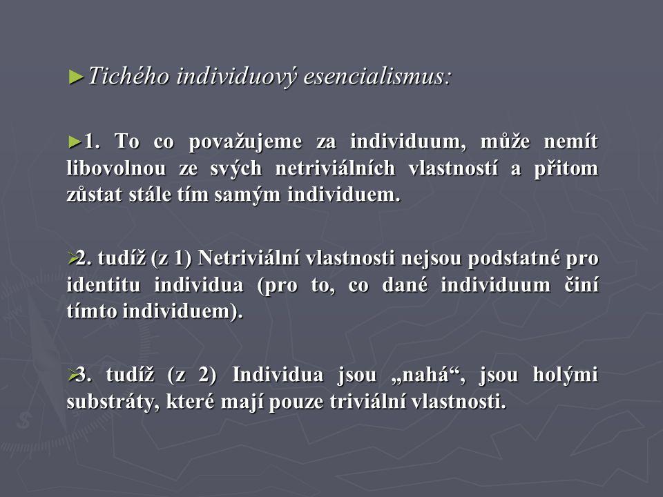 ► Tichého individuový esencialismus: ► 1. To co považujeme za individuum, může nemít libovolnou ze svých netriviálních vlastností a přitom zůstat stál