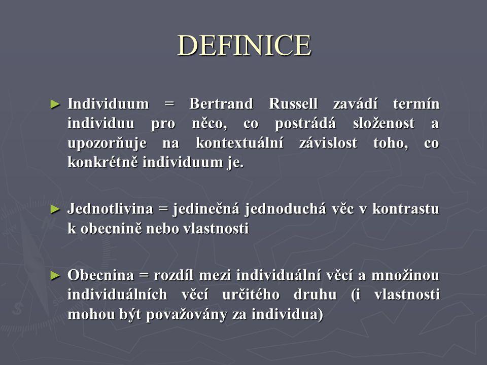 DEFINICE ► Individuum = Bertrand Russell zavádí termín individuu pro něco, co postrádá složenost a upozorňuje na kontextuální závislost toho, co konkr