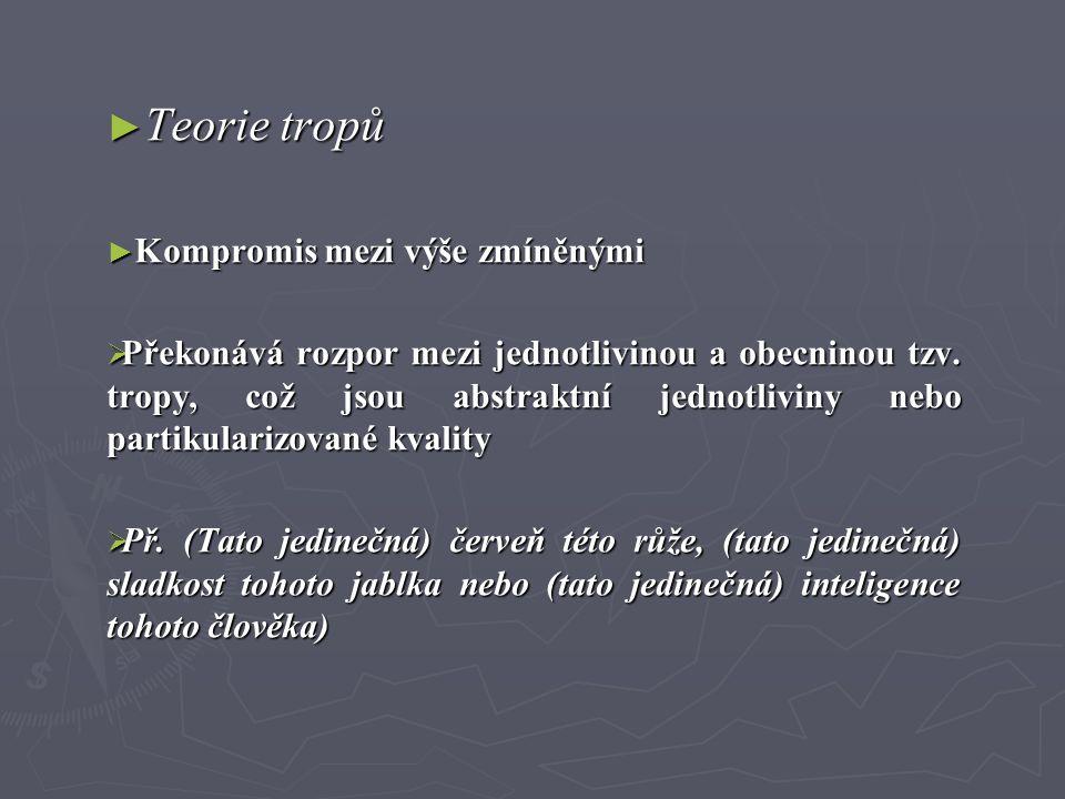 ► Teorie tropů ► Kompromis mezi výše zmíněnými  Překonává rozpor mezi jednotlivinou a obecninou tzv. tropy, což jsou abstraktní jednotliviny nebo par