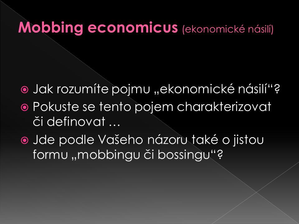 """ Jak rozumíte pojmu """"ekonomické násilí""""?  Pokuste se tento pojem charakterizovat či definovat …  Jde podle Vašeho názoru také o jistou formu """"mobbi"""