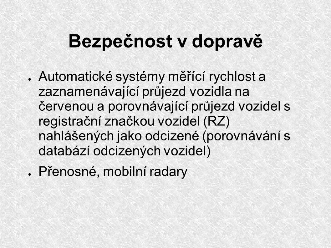 Bezpečnost v dopravě ● Automatické systémy měřící rychlost a zaznamenávající průjezd vozidla na červenou a porovnávající průjezd vozidel s registrační značkou vozidel (RZ) nahlášených jako odcizené (porovnávání s databází odcizených vozidel) ● Přenosné, mobilní radary
