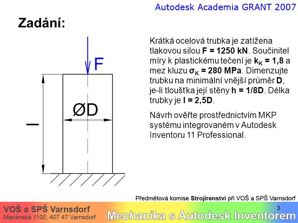 3 Zadání: Krátká ocelová trubka je zatížena tlakovou silou F = 1250 kN. Součinitel míry k plastickému tečení je k K = 1,8 a mez kluzu σ K = 280 MPa. D