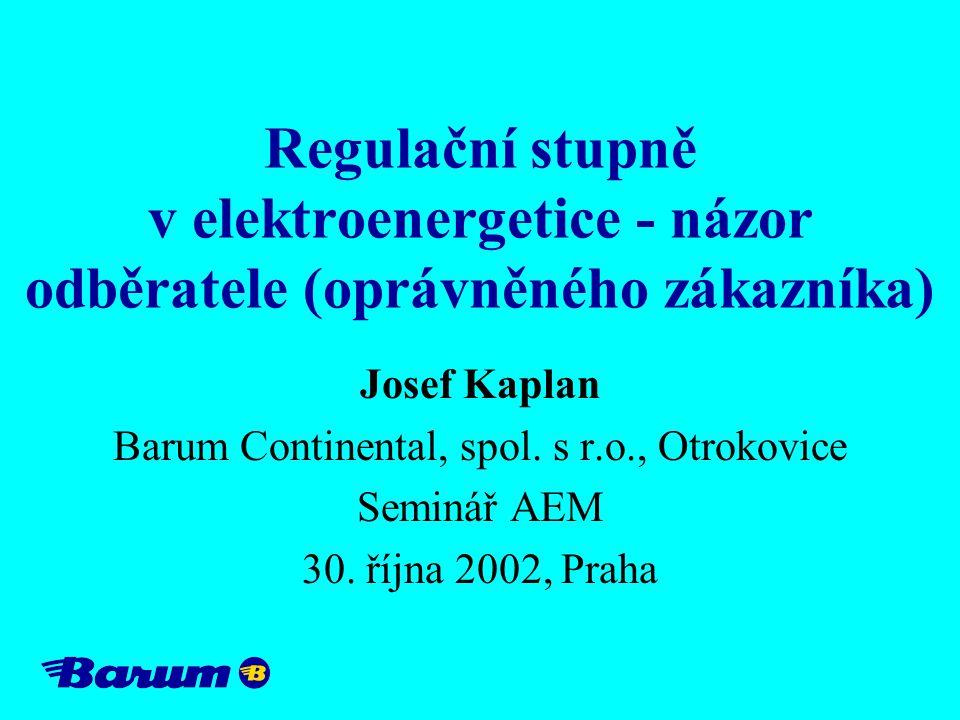 Regulační stupně v elektroenergetice - názor odběratele (oprávněného zákazníka) Josef Kaplan Barum Continental, spol. s r.o., Otrokovice Seminář AEM 3