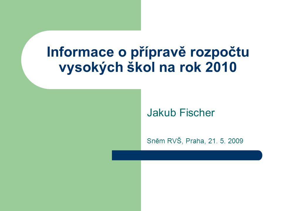 Informace o přípravě rozpočtu vysokých škol na rok 2010 Jakub Fischer Sněm RVŠ, Praha, 21. 5. 2009