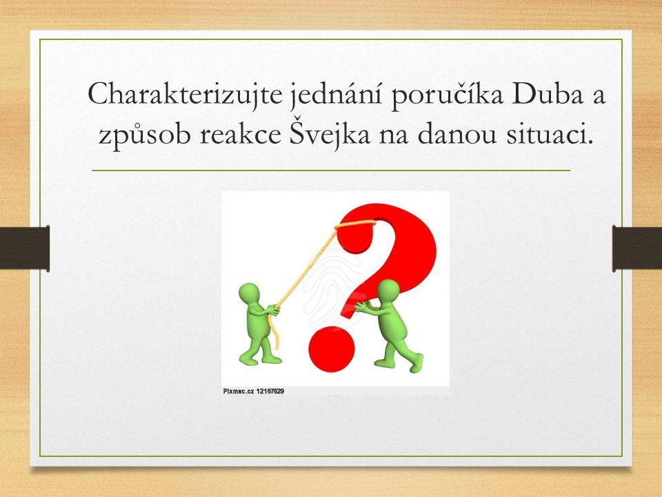 Charakterizujte jednání poručíka Duba a způsob reakce Švejka na danou situaci.