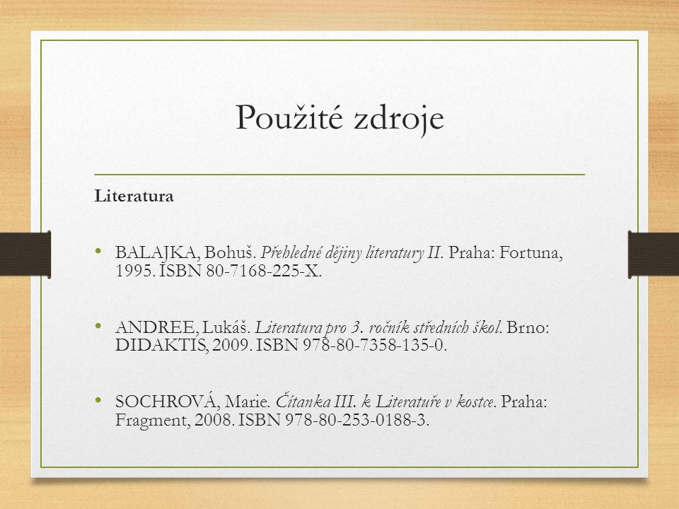 Použité zdroje Literatura BALAJKA, Bohuš. Přehledné dějiny literatury II.