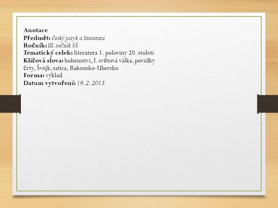 Anotace P ř edm ě t: č eský jazyk a literatura Ro č ník: III. ro č ník SŠ Tematický celek: literatura 1. poloviny 20. století Klí č ová slova: bohémst
