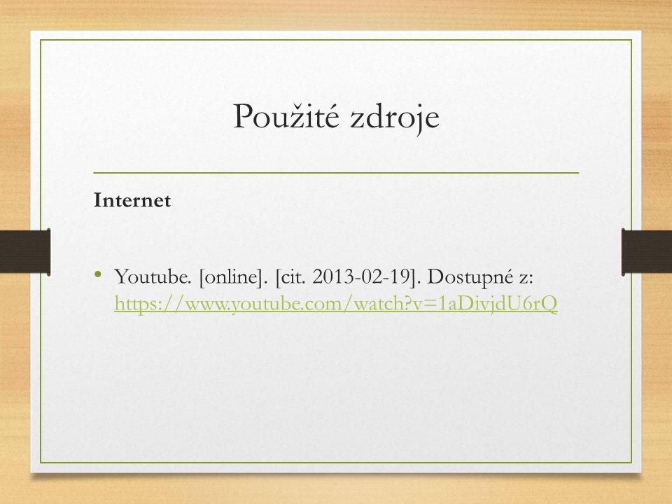 Použité zdroje Internet Youtube.[online]. [cit. 2013-02-19].
