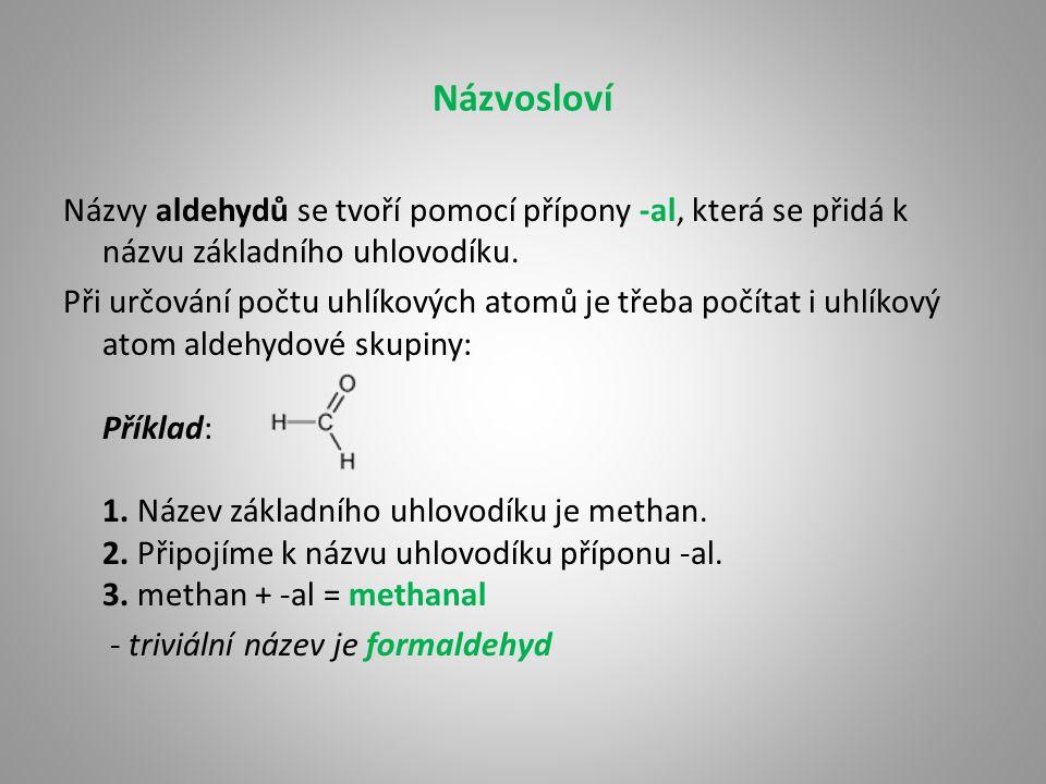 Názvosloví Názvy aldehydů se tvoří pomocí přípony -al, která se přidá k názvu základního uhlovodíku.