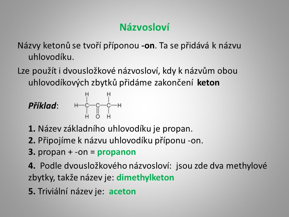 Názvosloví Názvy ketonů se tvoří příponou -on. Ta se přidává k názvu uhlovodíku.