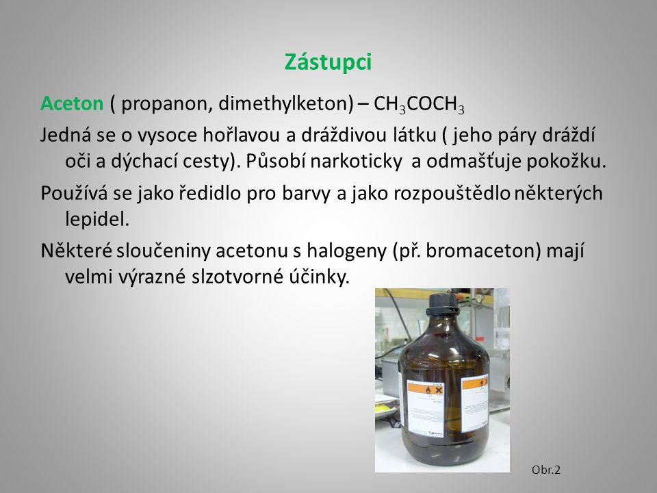 Zástupci Aceton ( propanon, dimethylketon) – CH 3 COCH 3 Jedná se o vysoce hořlavou a dráždivou látku ( jeho páry dráždí oči a dýchací cesty).