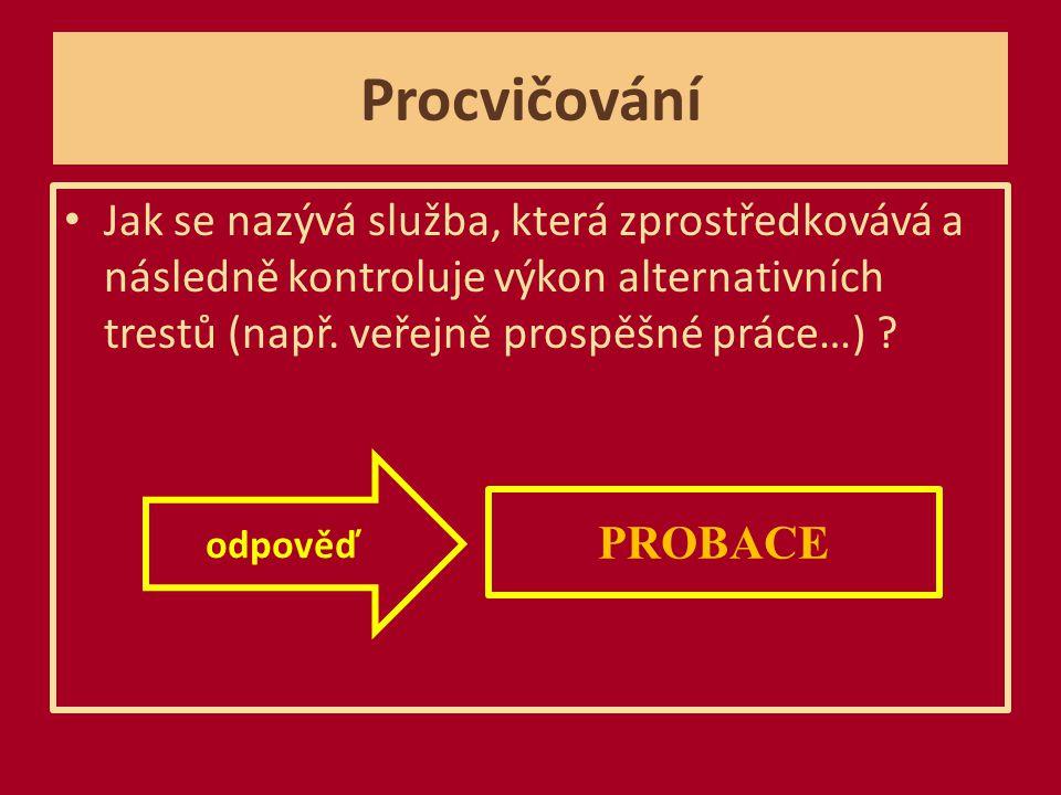 Procvičování Jak se nazývá služba, která zprostředkovává a následně kontroluje výkon alternativních trestů (např.