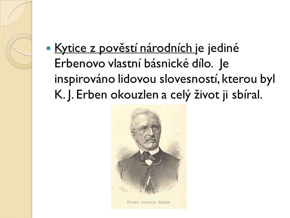 Kytice z pověstí národních je jediné Erbenovo vlastní básnické dílo. Je inspirováno lidovou slovesností, kterou byl K. J. Erben okouzlen a celý život