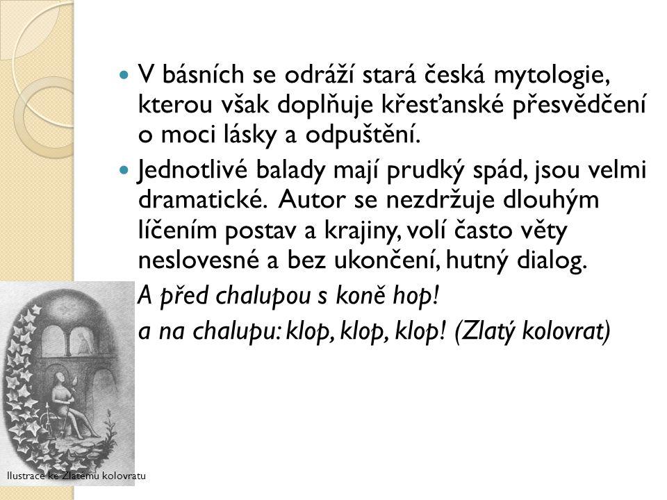 V básních se odráží stará česká mytologie, kterou však doplňuje křesťanské přesvědčení o moci lásky a odpuštění. Jednotlivé balady mají prudký spád, j