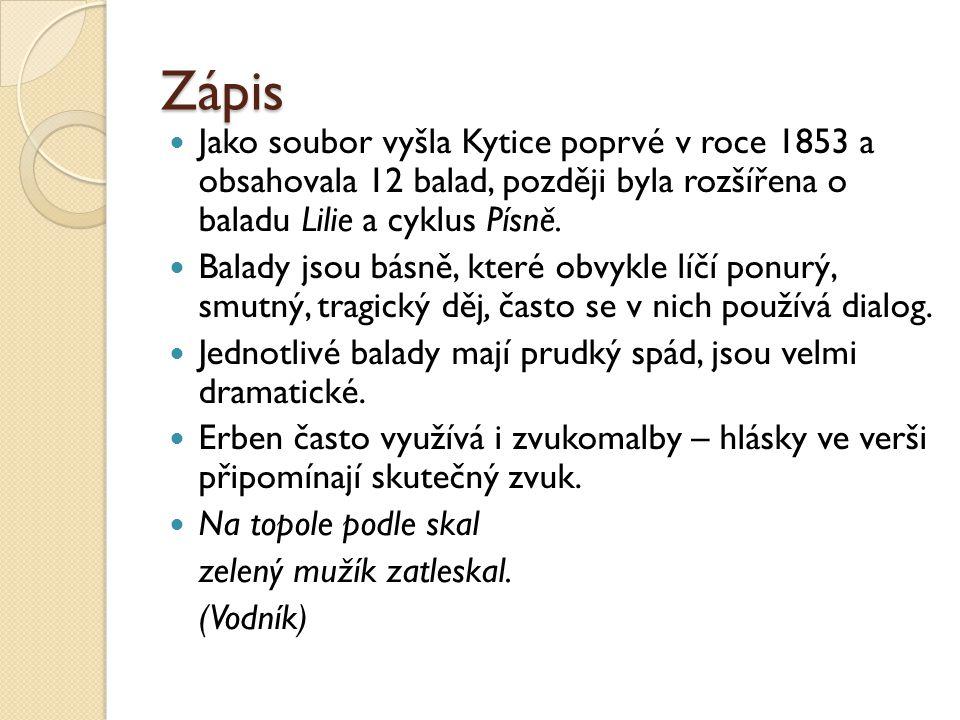 Zápis Jako soubor vyšla Kytice poprvé v roce 1853 a obsahovala 12 balad, později byla rozšířena o baladu Lilie a cyklus Písně. Balady jsou básně, kter