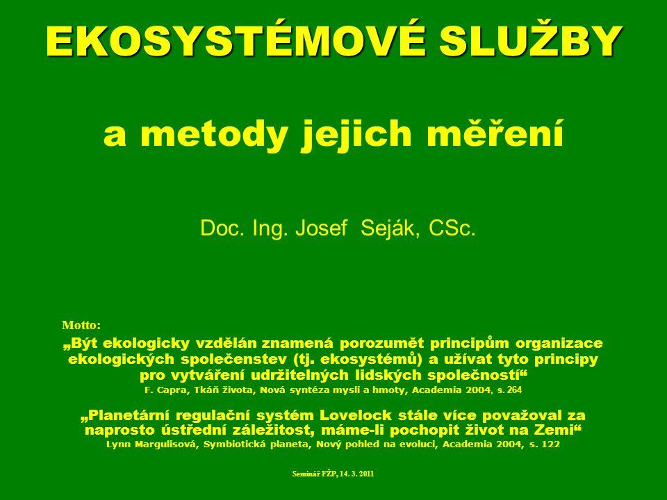 """EKOSYSTÉMOVÉ SLUŽBY EKOSYSTÉMOVÉ SLUŽBY a metody jejich měření Doc. Ing. Josef Seják, CSc. Motto: """"Být ekologicky vzdělán znamená porozumět principům"""