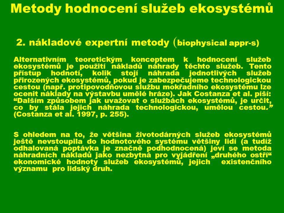 Metody hodnocení služeb ekosystémů 2. nákladové expertní metody ( biophysical appr-s) Alternativním teoretickým konceptem k hodnocení služeb ekosystém