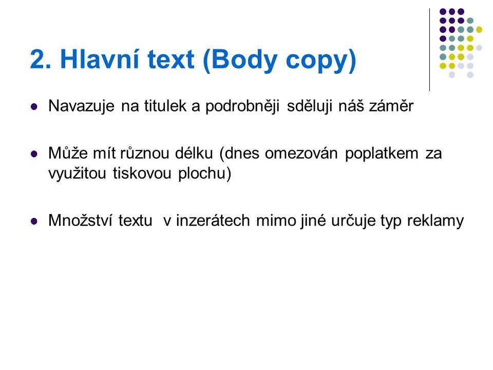 2. Hlavní text (Body copy) Navazuje na titulek a podrobněji sděluji náš záměr Může mít různou délku (dnes omezován poplatkem za využitou tiskovou ploc