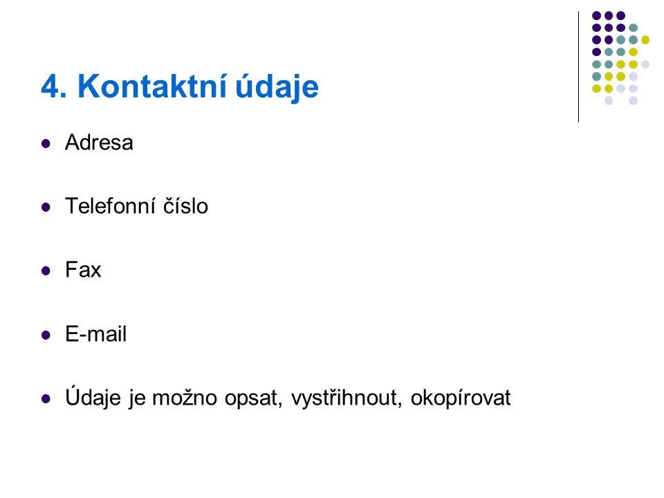 4. Kontaktní údaje Adresa Telefonní číslo Fax E-mail Údaje je možno opsat, vystřihnout, okopírovat
