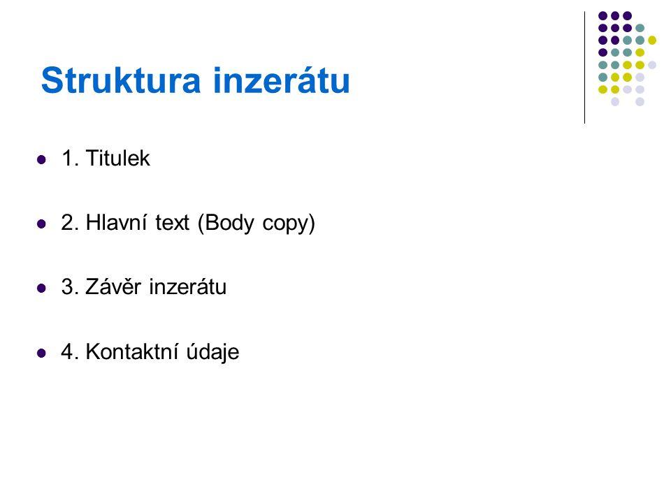 Struktura inzerátu 1. Titulek 2. Hlavní text (Body copy) 3. Závěr inzerátu 4. Kontaktní údaje